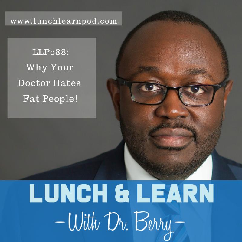 lunchlearnpod,drpierresblog, doctor hates fat people, drpierresblog, drberrypierre