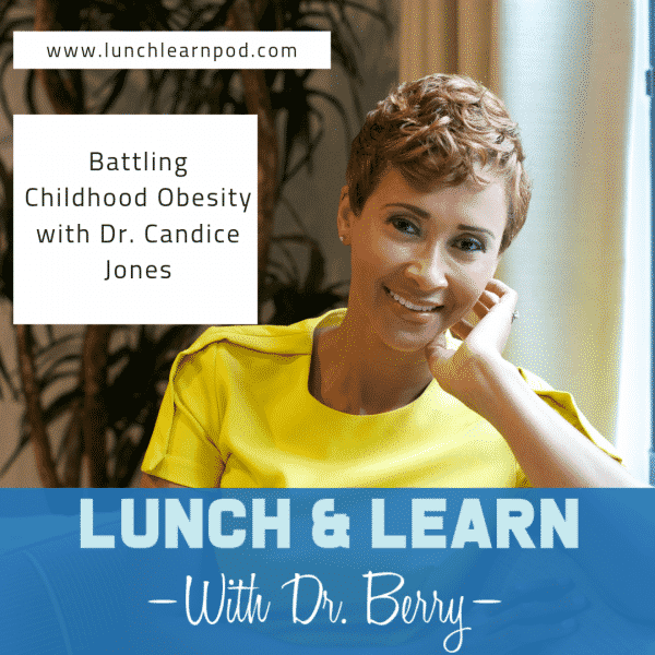 childhood obesity, obesity, candice jones, kidding around with dr candice, lunch and learn, berry pierre