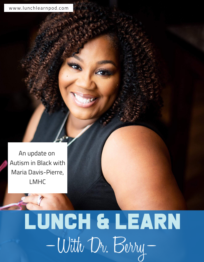 Autism in Black, Maria Davis-Pierre, Lunch and Learn with Dr. Berry