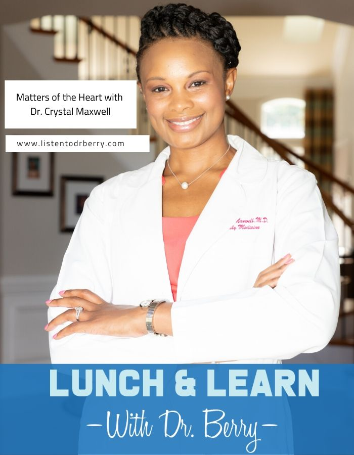 Crystal Maxwell, Lunch and Learn with Dr. Berry, Matters of the Heart