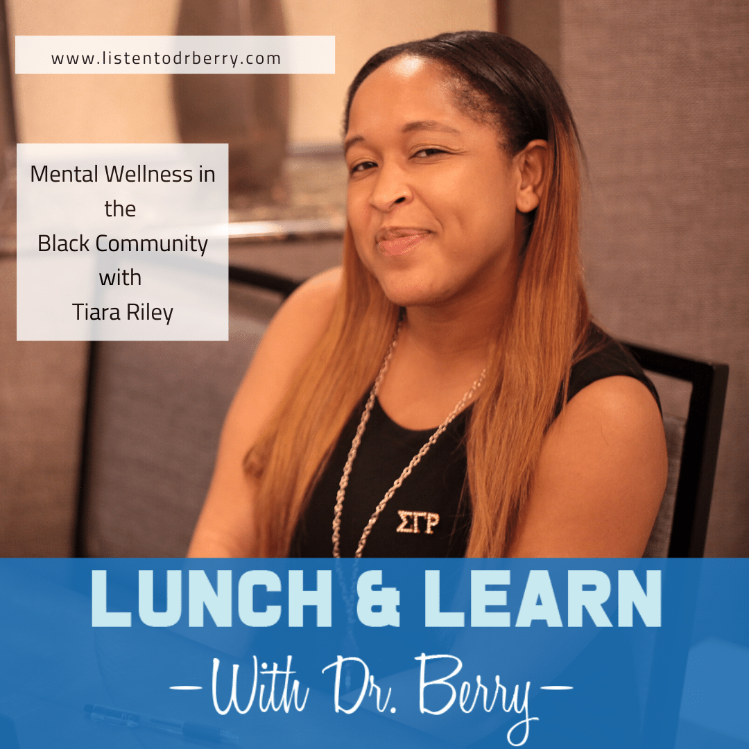 Tiara Riley, Lunch and Learn with Dr. Berry, Dr. Berry Pierre, mental health, black community
